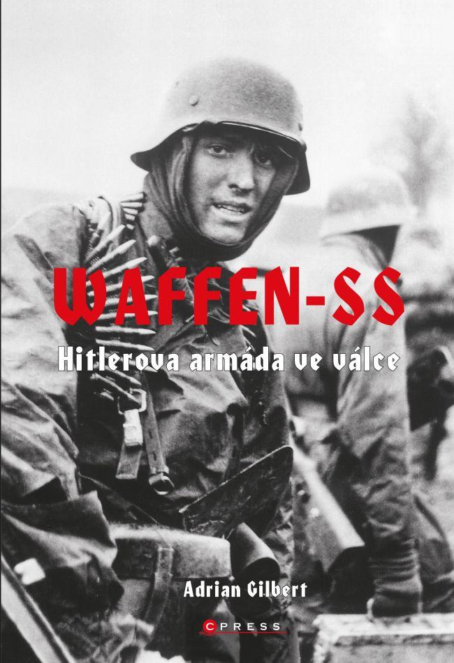 Waffen-SS - Hitlerova armáda ve válce