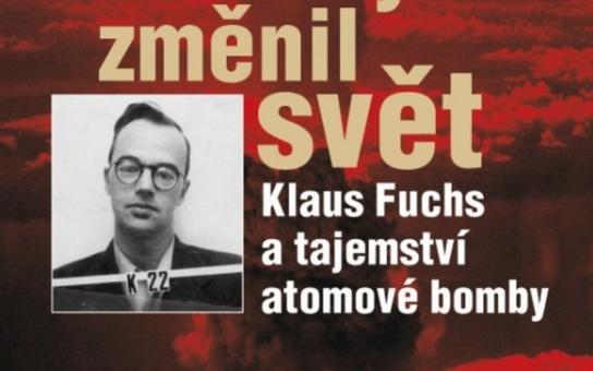 Vychází základní kniha, popisující vznik studené války: Špion, který změnil svět, Klaus Fuchs a tajemství atomové bomby